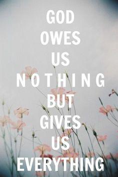 God owes us nothing, AMEN