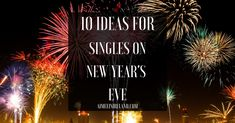 10 Ideas For Singles On New Year's Eve*
