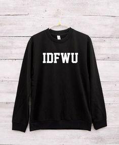 75198d03b IDFWU shirt hipster slogan shirt tumblr graphic sweatshirt funny shirt teen  gift women sweater long sleeve shirt men sweatshirt women shirt