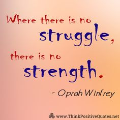 Where there is no struggle, there is no strength. Oprah Winfrey #quotes #quoteoftheday