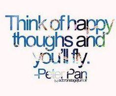 Piensa en cosas Felices y Podras Volar -Peter Pan