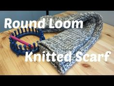 Round Loom Knitted Scarf (NOTE: Use a loom that fits your needs and NOT necessarily the one used in the tutorial ... Deb)