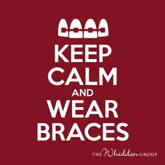 Keep Calm and Wear Braces! Orthodontic Marketing ideas custom designed for your practice, orthodontic contests, etc.