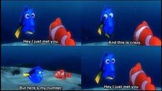 Tell myself everyday : keep calling, calling, calling... >>> Love it! Motivates me!  Call Me Maybe/Finding Nemo