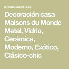 Decoración casa Maisons du Monde Metal, Vidrio, Cerámica, Moderno, Exótico, Clásico-chic