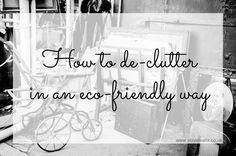 How to declutter in an eco friendly way  Although our upcoming house move has been quite short notice, I was determined that I would do...