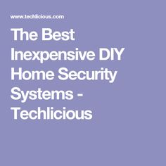The Best Inexpensive DIY Home Security Systems - Techlicious