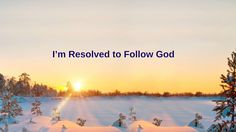 I'm Resolved to Follow God.Almighty God