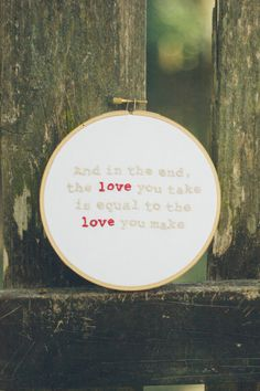 """And in the end"" lyric embroidery hoop!"