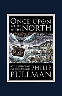 Once Upon a Time in the North (His Dark Materials) by Philip Pullman Hardcover Philip Pullman, Got Books, Books To Read, Children's Books, 2017 Books, Teen Books, Lyra's Oxford, Iorek Byrnison, His Dark Materials Trilogy