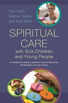 Spiritual Care with Sick Children and Young People: A handbook for chaplains, paediatric health professionals, arts therapists and youth workers Spiritual Needs, Spiritual Health, Advanced Nursing, Youth Worker, Sick Kids, Childrens Hospital, Inspirational Books, Kids Health, Young People