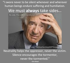 Holocaust survivor Elie Wiesel quote / take a stand Great Quotes, Quotes To Live By, Me Quotes, Inspirational Quotes, Wisdom Quotes, Elie Wiesel Quotes, Cool Words, Wise Words, Frases