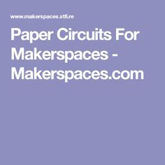 Paper Circuits For Makerspaces - Makerspaces.com