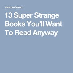 13 Super Strange Books You'll Want To Read Anyway