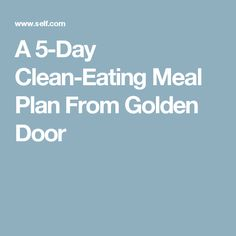 A 5-Day Clean-Eating Meal Plan From Golden Door
