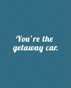 """Printable Wall Art - """"You're the Getaway Car"""" Song Lyric Quote"""