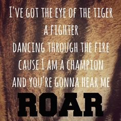 I've got the eye of the tiger, a fighter, dancing through the fire cause I am a champion, and you're gonna hear me roar! louder, louder than a lion cause I am a champion and you're gonna hear me roar! #katyperry #roar