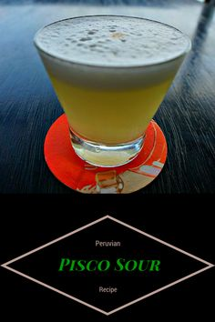 Pisco Sour - Peru's national dish for delicious reasons!