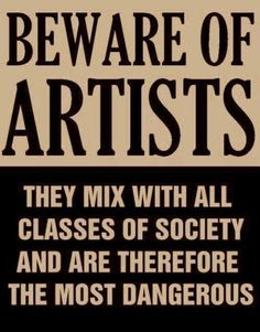 Actual poster from the issued by Senator Joseph McCarthy at the height of the Red Scare and anti communist witch hunt in Washington. All artists were suspect. I think this would be a cute picture/poster to have in the house Red Scare, Art Quotes, Inspirational Quotes, Hope Quotes, Quotable Quotes, Statements, Psychedelic Art, Inspire Me, Just In Case