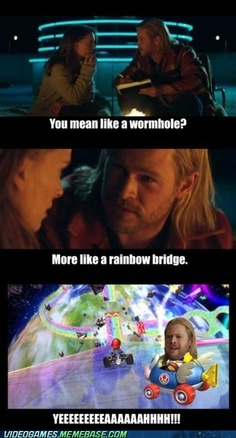 I'm not gonna lie, mario kart my have flashed in my mind for a second when Thor said Rainbow Bridge...