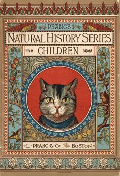 Prang's Natural History Series for Children. Cat family. Norman Allison Calkins and Abby Morton Diaz. L. Prang & Co., 1878. Paper covers. Publisher's advertisement on back cover. Louis Prang (Poland, 1824-1909) is considered to be America's premiere printer of chromolithography. He immigrated to the US as a political refugee and found work in New York and Boston where he became a skilled lithographer and wood engraver.