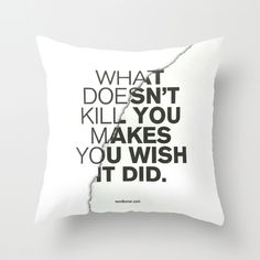 What Doesn't Kill You Throw Pillow