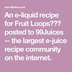 Fruity Loops E Juice Recipe   Amatrecipe co