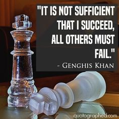 """Genghis Khan Quote on Competition - """"It is not sufficient that I succeed, all others must fail."""""""