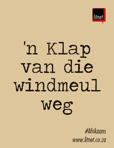 'n Klap van die windmeul weg hê Inspiring Quotes About Life, Inspirational Quotes, Afrikaans Quotes, Class Of 2019, Idioms, Qoutes, Language, Wisdom, Teaching