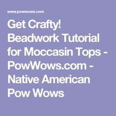 Get Crafty! Beadwork Tutorial for Moccasin Tops - PowWows.com - Native American Pow Wows