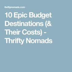10 Epic Budget Destinations (& Their Costs) - Thrifty Nomads