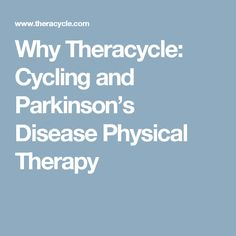 Why Theracycle: Cycling and Parkinson's Disease Physical Therapy