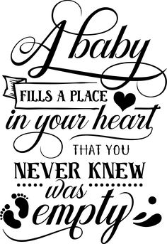 A baby fills a place in your heart that you never knew was empty. #goodquote #baby #babies #momquotes