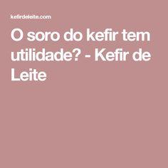 O soro do kefir tem utilidade? - Kefir de Leite