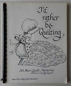 Assoc Quilt Book I'D Rather Be Quilting 50 Patterns Pieced Appliqued Santa Clara | eBay