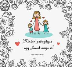 minden pedagógus egy kicsit anya is Wood Crafts, Diy And Crafts, Mother And Father, Mothers, Facebook Marketing, Classroom Decor, Special Education, Cute Gifts, Teacher Gifts