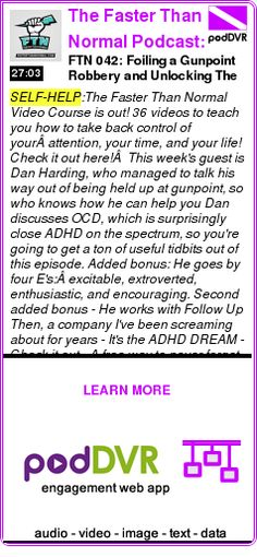 #SELF-HELP #PODCAST  The Faster Than Normal Podcast: ADD | ADHD | Health    FTN 042: Foiling a Gunpoint Robbery and Unlocking The Gifts of OCD, with guest Dan Harding    READ:  https://podDVR.COM/?c=6c28df0f-96f9-b45a-3581-23aa000f442c