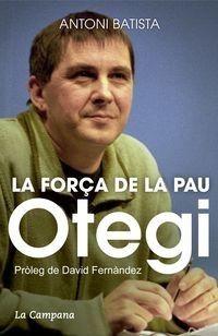 Batista, Antoni. Otegi : la força de la pau. Barcelona : La Campana, 2015