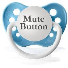 Reason Why I'm Broke: Mute Button Pacifier
