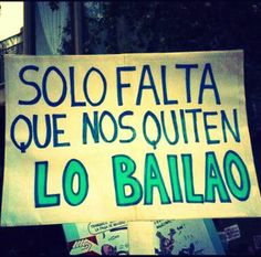 pancarta bailao2 Protest Posters, Protest Signs, Spanish Humor, Spanish Quotes, Funny Me, Funny Signs, True Quotes, Best Quotes, Some Good Quotes