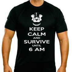 Keep Calm and Survive Until 6 AM - 5 Nights at Freddy's Shirt in a Choice of Colors Sizes from Youth XS to Adult XL - Freddies - Five