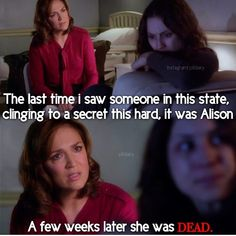 The last time I was someone in this state, clinging to a secret this hard, it was Alison. A few week later, she was dead