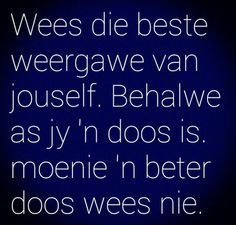 Wees die beste weergawe van jouself. Qoutes, Life Quotes, Funny Quotes, Cool Words, Wise Words, Afrikaanse Quotes, Funny Comebacks, Have A Laugh, Good Morning Quotes