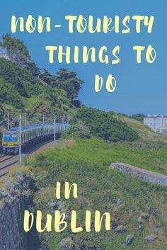 Explore Dublin like a local. 5 non-tourist things to do in Dublin.