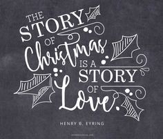 """The story of Christmas is a story of love."" —Henry B. Eyring"