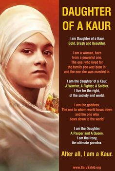 Beautiful poem on being a Sikh WomanSKaur I am Daughter of a Kaur Bold Brash and Beautiful I am a woman born from a powerful one The one who lived for the family she was. Guru Granth Sahib Quotes, Shri Guru Granth Sahib, Punjabi Poems, Punjabi Quotes, Sikh Quotes, Gurbani Quotes, Kundalini Yoga, Guru Nanak Jayanti, Guru Nanak Ji