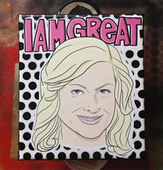 I am Great Leslie Knope  Painting by PeachyApricot on Etsy, $32.00 #LeslieKnope #AmyPoehler