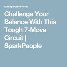 Challenge Your Balance With This Tough 7-Move Circuit | SparkPeople