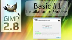 GIMP 2.8 - Tutorial - Basics #1 - Infos - Installation - Sprache - Deuts...