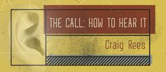 The Call: How to Hear It, Craig Rees 7-13-14